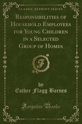 Responsibilities of Household Employees for Young Children in a Selected Group of Homes (Classic Reprint) by Esther Flagg Barnes image
