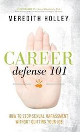 Career Defense 101 by Meredith Holley