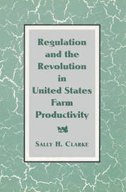 Regulation and the Revolution in United States Farm Productivity by Sally H. Clarke