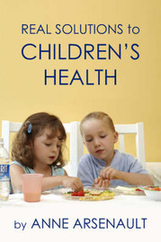Real Solutions To Children's Health by Anne, Arsenault image