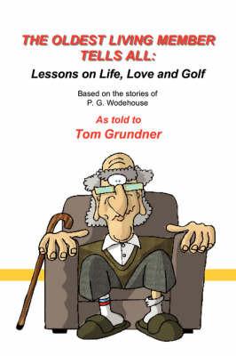 The Oldest Living Member Tells All by Tom Grundner image