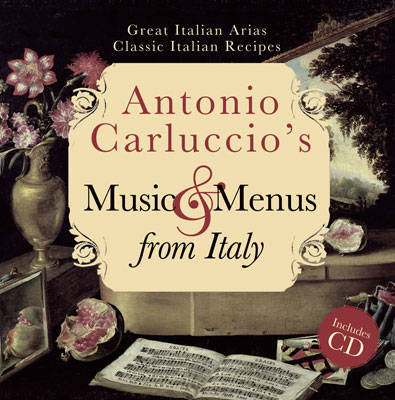 Antonio Carluccio's Music and Menus from Italy: Great Italian Arias, Classic Italian Recipes by Antonio Carluccio image