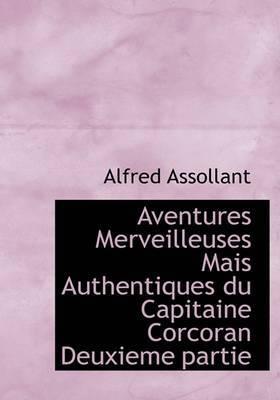 Aventures Merveilleuses Mais Authentiques Du Capitaine Corcoran Deuxieme Partie by Alfred Assollant image