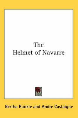 The Helmet of Navarre by Bertha Runkle