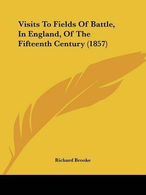 Visits to Fields of Battle, in England, of the Fifteenth Century (1857) by Richard Brooke