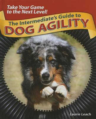 The Intermediates Guide to Dog Agility by Laurie Leach image