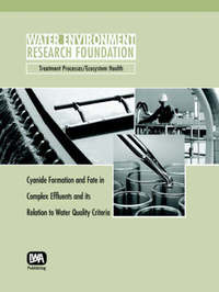 Cyanide Formation and Fate in Complex Effluents and its Relation to Water Quality Criteria by Michael Kavanaugh