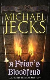 A Friar's Bloodfeud (Knights Templar Mysteries 20) by Michael Jecks