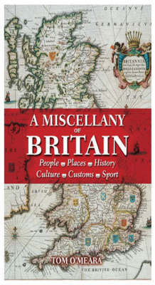 A Miscellany of Britain: People, Places, History, Culture, Customs, Sport by Tom O'Meara