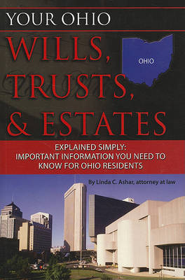 Your Ohio Wills, Trusts, & Estates Explained Simply by Linda C Ashar