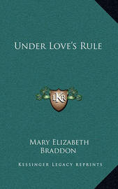 Under Love's Rule by Mary , Elizabeth Braddon