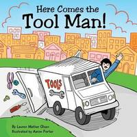 Here Comes the Tool Man! by Lauren Mather Olsen