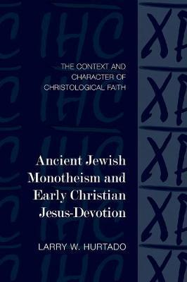 Ancient Jewish Monotheism and Early Christian Jesus-Devotion by Larry W Hurtado