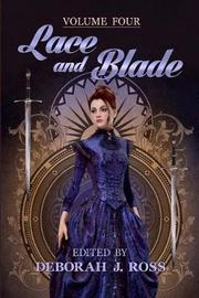Lace and Blade 4 by Deborah J Ross