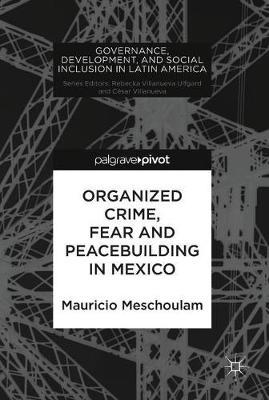 Organized Crime, Fear and Peacebuilding in Mexico by Mauricio Meschoulam