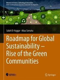 Roadmap for Global Sustainability - Rise of the Green Communities by Salah El-Haggar