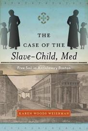 The Case of the Slave-Child, Med by Karen Woods Weierman