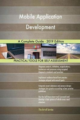 Mobile Application Development A Complete Guide - 2019 Edition by Gerardus Blokdyk