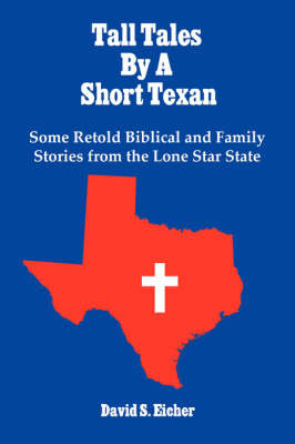 Tall Tales By A Short Texan by David S. Eicher image