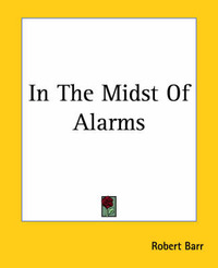 In The Midst Of Alarms by Robert Barr