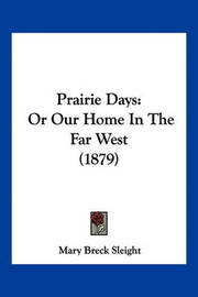 Prairie Days: Or Our Home in the Far West (1879) by Mary Breck Sleight image