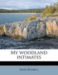 My Woodland Intimates by Effie Bignell