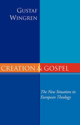 Creation and Gospel by Gustaf Wingren