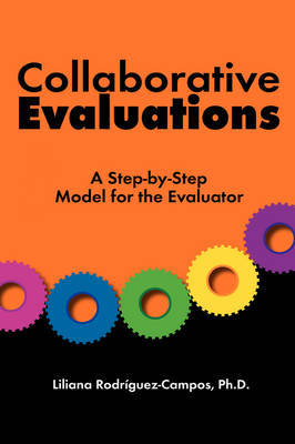 Collaborative Evaluations: A Step-By-Step Model for the Evaluator by Liliana Rodriguez-Campos image