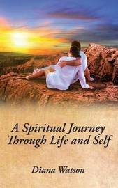 A Spiritual Journey Through Life and Self by Diana Watson