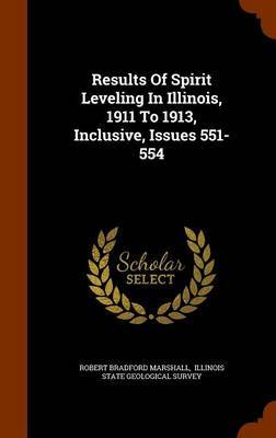 Results of Spirit Leveling in Illinois, 1911 to 1913, Inclusive, Issues 551-554 by Robert Bradford Marshall