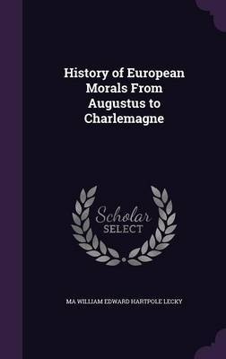 History of European Morals from Augustus to Charlemagne by Ma William Edward Hartpole Lecky image