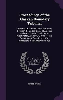 Proceedings of the Alaskan Boundary Tribunal