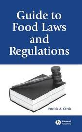 Guide to Food Laws and Regulations by Patricia A. Curtis