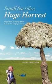 Small Sacrifice, Huge Harvest by Natalie Smith MBA