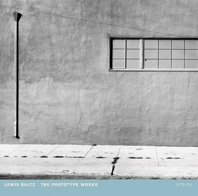 Lewis Baltz: The Prototype Works by Lewis Baltz