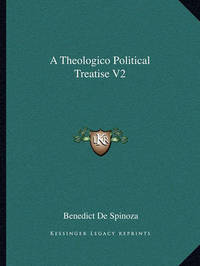 A Theologico Political Treatise V2 by Benedict de Spinoza