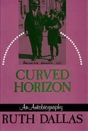 Curved Horizon: An Autobiography by Ruth Dallas image
