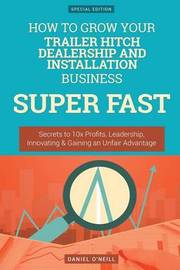How to Grow Your Trailer Hitch Dealership and Installation Business Super Fast by Daniel O'Neill
