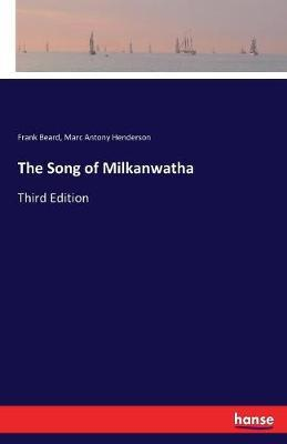 The Song of Milkanwatha by Marc Antony Henderson image