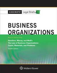Business Organizations, Keyed to Hamilton, Macey and Moll by Casenote Legal Briefs