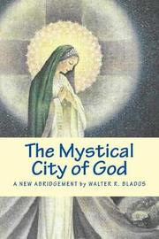 The Mystical City of God by Walter R Blados