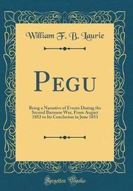 Pegu by William F B Laurie image