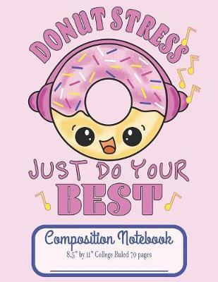 "Donut Stress Just do your Best Composition Notebook 8.5"" by 11"" College Ruled 70 pages by C R Merriam image"
