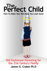 The Perfect Child: How to Make Your Kid Make You Look Good by James G. Crakes image