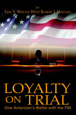 Loyalty on Trial: One American's Battle with the FBI by Erik V Wolter image