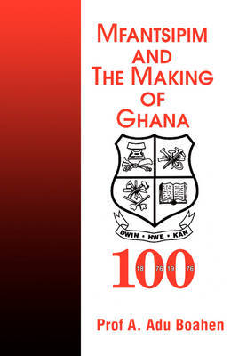 Mfantsipim and the Making of Ghana: A Centenary History, 1876-1976 by Professor A Adu Boahen image
