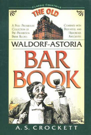 Waldorf-Astoria Old Bar Book: A Post-Prohibition Collection of Pre-Prohibition Drink Recipes Combined with Delightful and Humorous Anecdotes by A. S. Crockett image