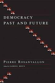 Democracy Past and Future by Pierre Rosanvallon