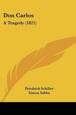 Don Carlos: A Tragedy (1821) by Friedrich Schiller image