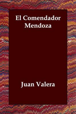 El Comendador Mendoza by Juan Valera